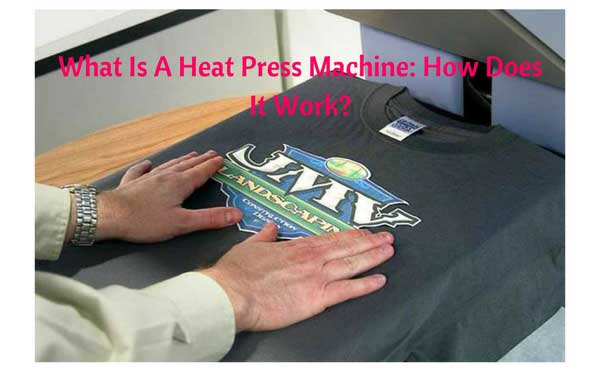 What Is A Heat Press Machine: How Does It Work?